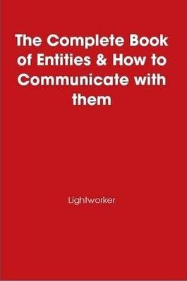 The Complete Book of Entities & How to Communicate with Them
