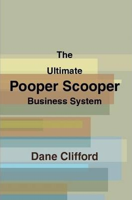 The Ultimate Pooper Scooper Business System