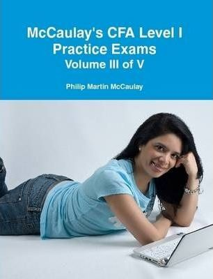 McCaulay's CFA Level I Practice Exams Volume III of V