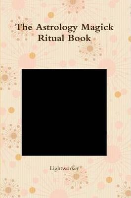The Astrology Magick Ritual Book