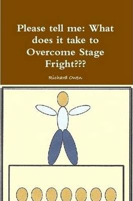 Please Tell Me: What Does it Take to Overcome Stage Fright?