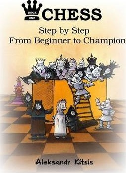 CHESS Step by Step: From Beginner to Champion Book 1