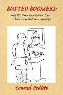 BUSTED BOOMERS: Will We Have Any Money, Honey, When We're Old and Wrinkly?