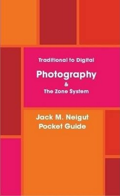 Traditional to Digital Photography &The Zone System/Pocket Guide