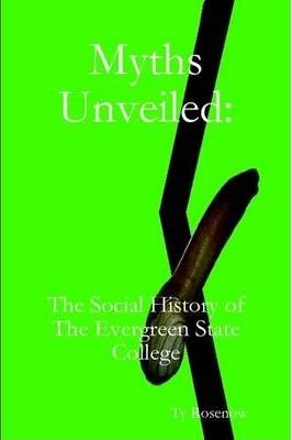 Myths Unveiled: The Social History of The Evergreen State College