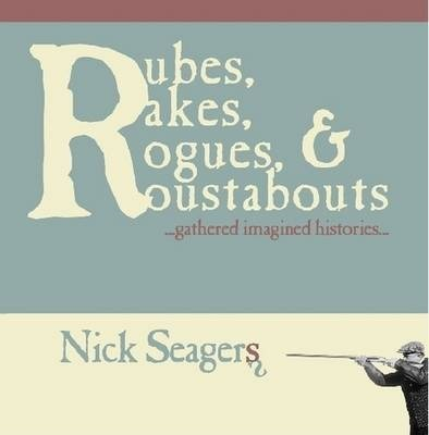 Rubes, Rakes, Rogues & Roustabouts