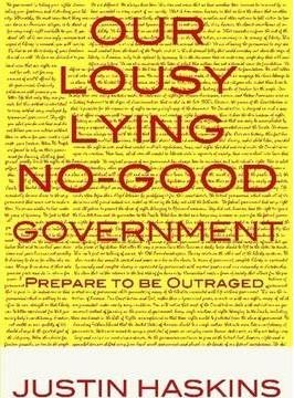 Our Lousy, Lying, No Good Government: Short and Sweet Version