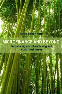 Microfinance and Beyond: Introducing Microfranchising and Social Businesses