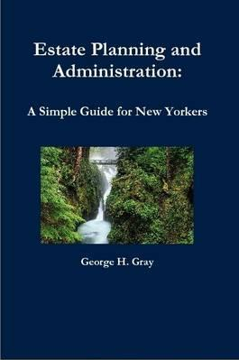 Estate Planning and Administration: A Simple Guide for New Yorkers