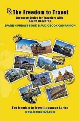 Rx: The Freedom to Travel Language Series for Travelers with Health Concerns - Spanish Phrase Book & Audiobook Companion Www.Freedom2T.Com