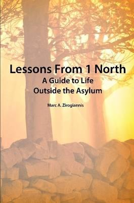 LESSONS FROM 1 NORTH: A Guide to Life Outside the Asylum