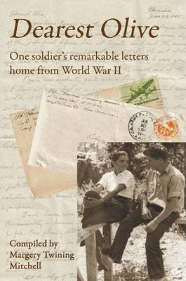 Dearest Olive: One Soldier's Remarkable Letters Home from World War II