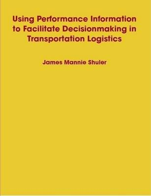 Using Performance Information to Facilitate Decisionmaking in Transportation Logistics