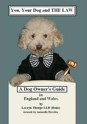 You, Your Dog and the Law. A Dog Owners Guide in England and Wales
