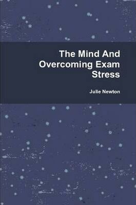 The Mind And Overcoming Exam Stress