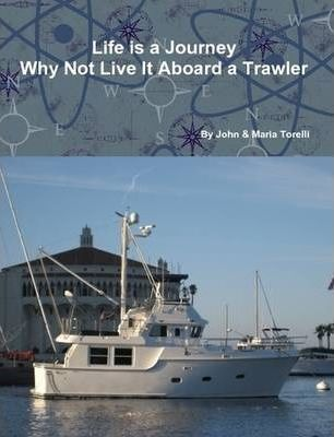 Life is a Journey Why Not Live it Aboard a Trawler