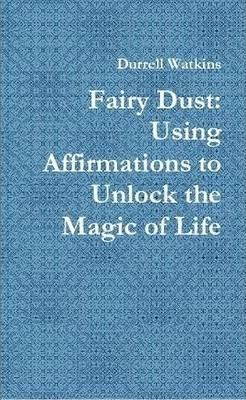 Fairy Dust: Using Affirmations to Unlock the Magic of Life
