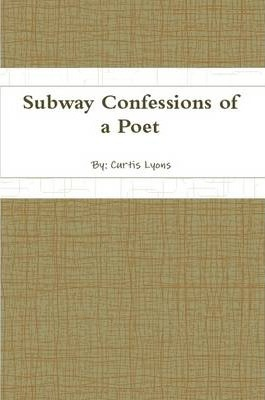 Subway Confessions of a Poet
