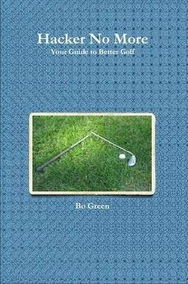 Hacker No More, Your Guide to Better Golf