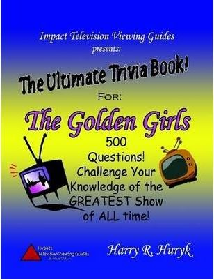 The Golden Girls - The Ultimate Trivia Book
