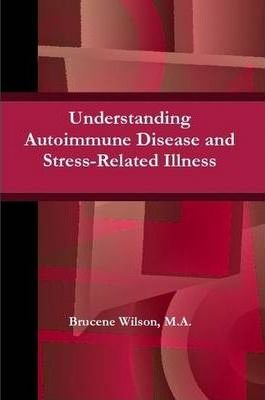 Understanding Autoimmune Disease and Stress-Related Illness