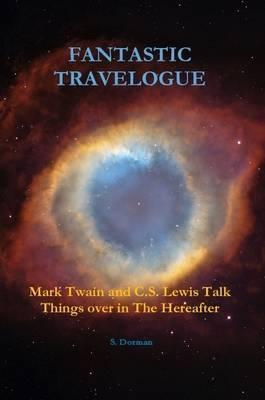 Fantastic Travelogue: Mark Twain and C.S. Lewis Talk Things Over in The Hereafter