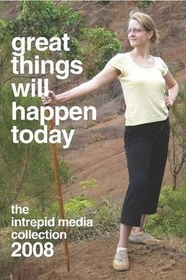 Great Things Will Happen Today: The Intrepid Media 2008 Collection