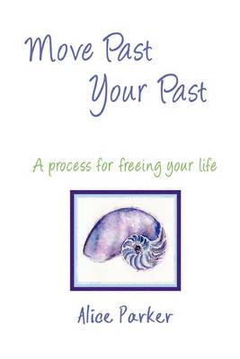 Move Past Your Past - A Process for Freeing Your Life