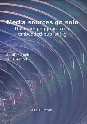 MEDIA SOURCES GO SOLO - The Emerging Practice of Embedded Publishing