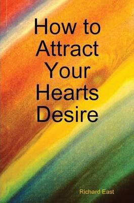 How to Attract Your Hearts Desire
