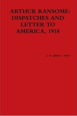 Arthur Ransome: Dispatches and Letter to America, 1918.