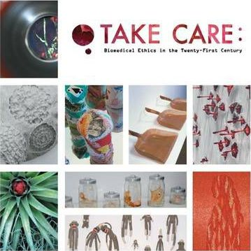 TAKE CARE: Biomedical Ethics in the Twenty-First Century