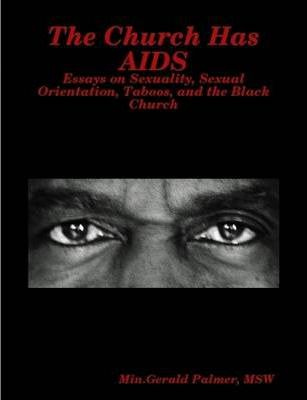 The Church Has AIDS: Essays on Sexuality, Sexual Orientation, Taboos, and the Black Church