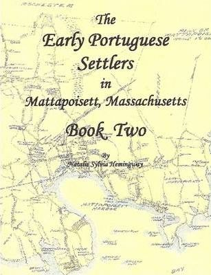 The Early Portuguese Settlers in Mattapoisett, MA Book 2