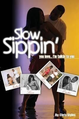 """Slow Sippin' """"Yes Love... I'M Talking to You"""""""