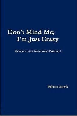 Don't Mind Me; I'm Just Crazy