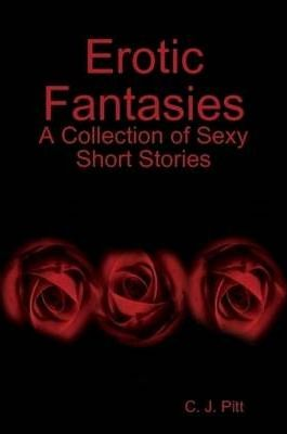 Erotic Fantasies: A Collection of Sexy Short Stories