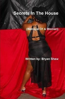 Secrets In The House (Betrayal Of A Woman