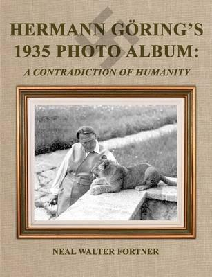 Hermann Goring's 1935 Photo Album: A Contradiction of Humanity