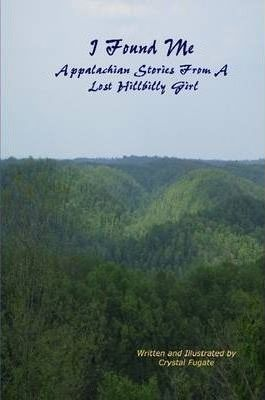 I Found Me Appalachian Stories of a Lost Hillbilly Girl