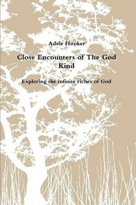 Close Encounters of The God Kind - Exploring the Infinite Riches of God