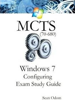 MCTS Windows 7 Configuring 70-680 Study Guide