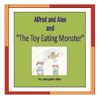 "Alfred and Alex and ""The Toy Eating Monster"""
