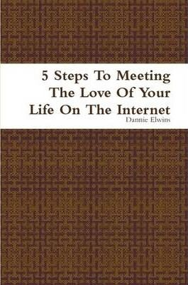 5 Steps To Meeting The Love Of Your Life On The Internet