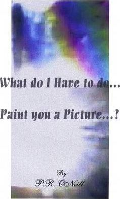 What Do I Have To Do...Paint You A Picture?