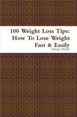 100 Weight Loss Tips: How To Lose Weight Fast & Easily