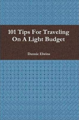 101 Tips For Traveling On A Light Budget