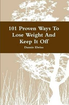 101 Proven Ways To Lose Weight And Keep It Off