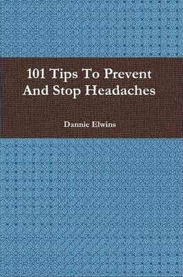 101 Tips To Prevent And Stop Headaches