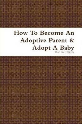 How To Become An Adoptive Parent & Adopt A Baby